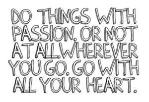 Do-things-with-passion-or-not-at-all-Wherever-you-go-go-with-all-your-heart